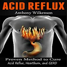 Acid Reflux: Proven Methods to Cure Acid Reflux, Heartburn, and GERD (       UNABRIDGED) by Anthony Wilkenson Narrated by Donald R. Emero