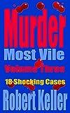 Murder Most Vile Volume 3: 18 Shocking True Crime Murder Cases (True Crime Murder Books)