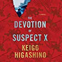 The Devotion of Suspect X Audiobook by Keigo Higashino, Alexander O. Smith Narrated by David Pittu