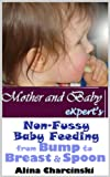 Mother and Baby Experts Non-Fussy Baby Feeding from Bump to Breast & Spoon