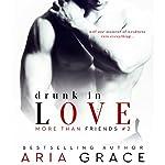 Drunk in Love: More than Friends, Book 2   Aria Grace