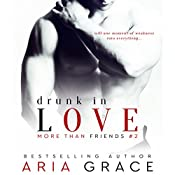 Drunk in Love: More than Friends, Book 2 | Aria Grace