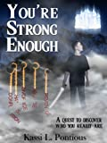 Youre Strong Enough : A Quest To Discover Who You Really Are