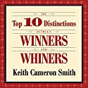 The Top 10 Distinctions Between Winners and Whiners (       UNABRIDGED) by Keith Cameron Smith Narrated by Sean Pratt