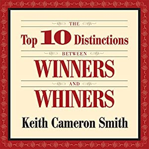 The Top 10 Distinctions Between Winners and Whiners Audiobook