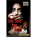 This Time You Lose ~ Chris Stralyn