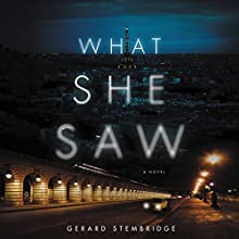 What She Saw: A Novel Audiobook by Gerard Stembridge Narrated by Saskia Maarleveld, Gerard Stembridge