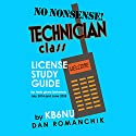 No-Nonsense Technician Class License Study Guide: For Tests Given Between July 2014 and June 2018 Audiobook by Dan Romanchik, KB6NU Narrated by Dan Romanchik, KB6NU