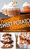 Healthy Sweet Potato Desserts: Quick And Easy Paleo Treats