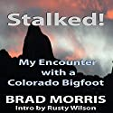 Stalked!: My Encounter with a Colorado Bigfoot (       UNABRIDGED) by Brad Morris Narrated by Richard Henzel