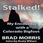 Stalked!: My Encounter with a Colorado Bigfoot | Brad Morris
