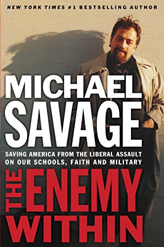 The Enemy Within: Saving America from the Liberal Assault on Our Schools, Faith, and Military, Savage, Michael
