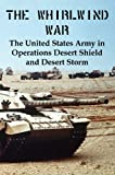 img - for The Whirlwind War: The United States Army in Operations Desert Shield and Desert Storm book / textbook / text book