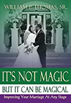 IT'S NOT MAGIC: BUT IT CAN BE MAGICAL: IMPROVING YOUR MARRIAGE AT ANY STAGE
