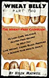 Wheat Belly (Part 2) -  The Wheat-Free Cookbook: 42 Low-Carb, Delicious, Gluten-Free Recipes to Help You Lose Weight, Lower Blood Pressure & Achieve Your Health Goals
