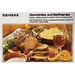 Siemens Gewohntes und Raffiniertes braten, grillen, backen perfekt und in kürzerer Zeit! 232 Rezepte für einen außergewöhnlichen Herd mit integrierter Mikrowelle.