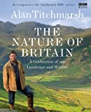 Nature of Britain: A Celebration of our Landscape and Wildlife (0563493984) by Titchmarsh, Alan