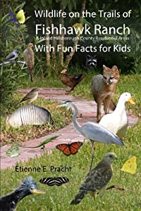Wildlife on the Trails of Fishhawk Ranch & Inland Hillsborough County Residential Areas: With Fun Facts for Kids by CreateSpace Independent Publishing Platform