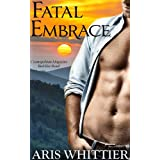 Fatal Embrace (Romantic Suspense) ~ Aris Whittier