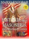 Historia de la Masoner�a en los Estados Unidos: �Qu� es la masoner�a? �Cu�ndo se fund�? �Cu�l es su poder? �Qu� personajes de la historia y la actualidad son masones? (Spanish Edition)