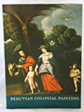 img - for Peruvian colonial painting;: A special exhibition. The Collection of the Stern Fund and Mr. and Mrs. Arthur Q. Davis with an additional selection from the Brooklyn Museum book / textbook / text book