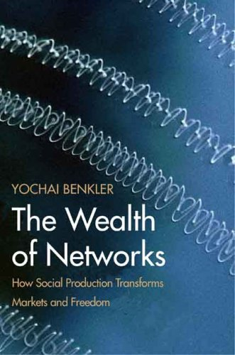 The Wealth of Networks: How Social Production Transforms Markets and Freedom