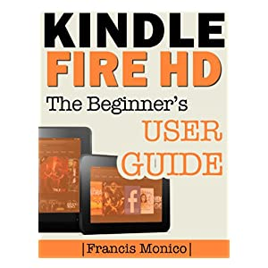 amazon com kindle fire hd manual the beginner s kindle fire hd user guide ebook francis kindle fire user manual instructions kindle fire user manual online