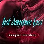 Hot Vampire Kiss: Vampire Wardens Trilogy, Book 1   Lisa Renee Jones