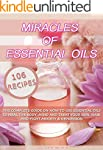 Essential Oils: Miracles Of Essential...