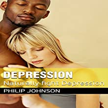 Depression: Naturally Fight Depression Audiobook by Philip Johnson Narrated by Mutt Rogers