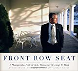Front Row Seat: A Photographic Portrait of the Presidency of George W. Bush (Focus on American History Series)