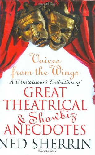 Voices from the Wings: A Connoisseur's Collection of Great Theatrical & Showbiz Anecdotes: A Connoisseur's Collection of Great Theatrical and Showbiz Anecdotes