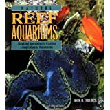 Natural Reef Aquariums: Simplified Approaches to Creating Living Saltwater Microcosms ~ John H. Tullock