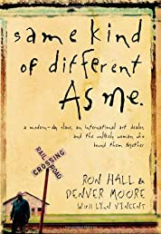 Same Kind of Different As Me: A Modern-Day Slave, an International Art Dealer, and the Unlikely Woman Who Bound Them Together
