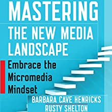 Mastering the New Media Landscape: Embrace the Micromedia Mindset Audiobook by Barbara Cave Henricks, Rusty Shelton Narrated by Rusty Shelton