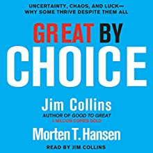 Great by Choice | Livre audio Auteur(s) : Jim Collins, Morten T. Hansen Narrateur(s) : Jim Collins