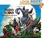 Vegan Is Love: Having Heart and Takin...