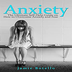 Anxiety: The Ultimate Self-Help Guide on How to Overcome Anxiety and Fear Audiobook