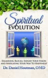Spiritual Evolution: Examining Blocks, Expand Your Vision and Navigating Your Way to Happiness!
