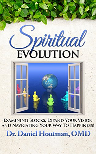Spiritual Evolution: Examining Blocks, Expand Your Vision And Navigating Your Way To Happiness! by Daniel Houtman ebook deal