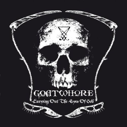 Carving Out The Eyes Of God by Goatwhore (2009-06-23)