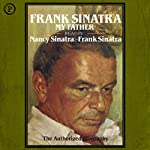 Frank Sinatra, My Father: The Authorized Biography | Nancy Sinatra