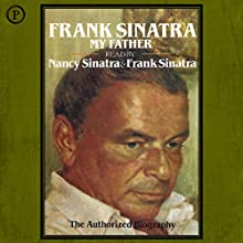 Frank Sinatra, My Father: The Authorized Biography Audiobook by Nancy Sinatra Narrated by Frank Sinatra, Nancy Sinatra