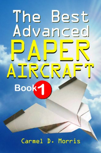 The Best Advanced Paper Aircraft Book 1: Make Concords, Long Distance Gliders, Flying Wings, Super Loopers, WWI Fokkers, Sea Planes, Gliders With Undercarriage ... Origami Paper Aircraft To Fold And Fly