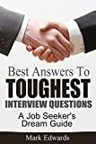 Best Answers To Toughest Interview Questions: A Job Seekers Dream Guide