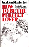 How to be the Perfect Lover (0352314443) by Masterton, Graham