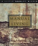 A Manual for Living (Little Book of Wisdom (Harper San Francisco)) (0062511114) by Epictetus