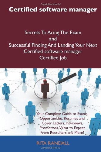 Certified Software Manager Secrets to Acing the Exam and Successful Finding and Landing Your Next Certified Software Manager Certified Job