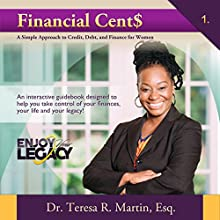 Financial Cents: A Simple Approach to Credit, Debt, and Finance for Women: Enjoy Your Legacy Financial Series, Volume 1 Audiobook by Dr. Teresa R. Martin, Esq Narrated by Melissa Finley