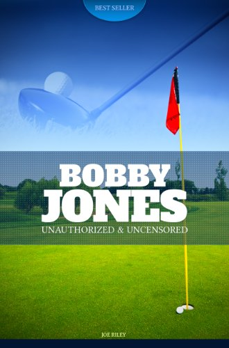 Joe Riley - Bobby Jones - Golf Unauthorized & Uncensored (All Ages Deluxe Edition with Videos)